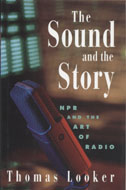 The Sound And The Story: NPR and the Art of Radio Book