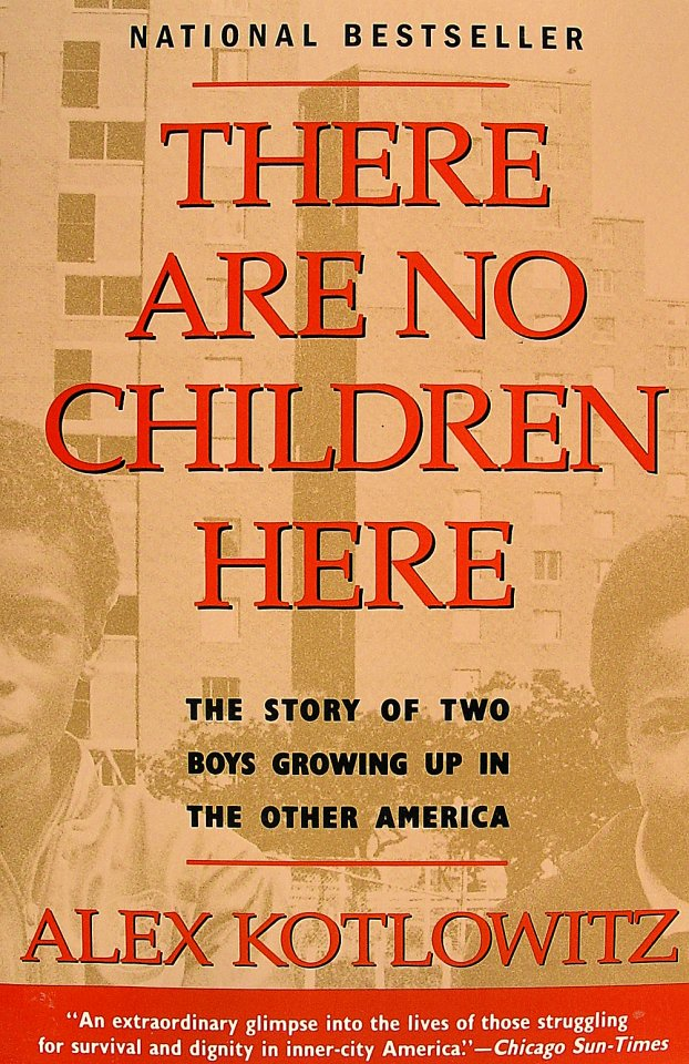 an analysis of the book there are no children here by alex kotlowitz There are no children here: the story of two boys growing up in the other america is a 1992 biography by alex kotlowitz that describes the experiences of two brothers growing up in chicago's henry horner homes.