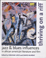Thriving On A Riff: Jazz & Blues Influences In African American Literature And Film Book