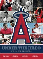 Under the Halo - The Official History of Angels Baseball Book