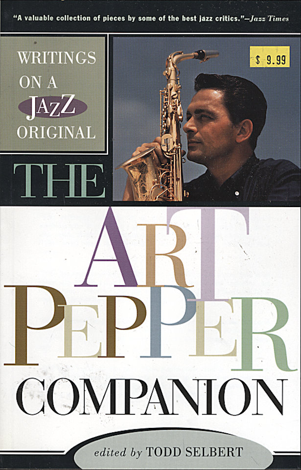 Writings on a Jazz Original: The Art Pepper Companion